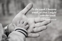 To the weak I became weak, so that I might win the weak. --1 Corinthians 9.22