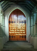 Guard the good treasure entrusted to you, with the help of the Holy Spirit living in us.