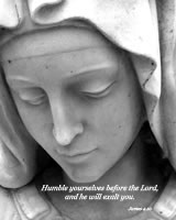 Humble yourselves before the Lord, and he will exalt you. -- James 4.10