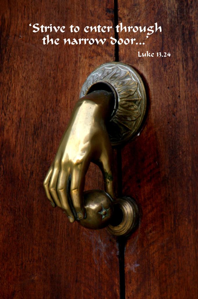 Luke 13.24. \u0027 & Luke 13.24 Poster - \u0027Strive to enter through the narrow door...