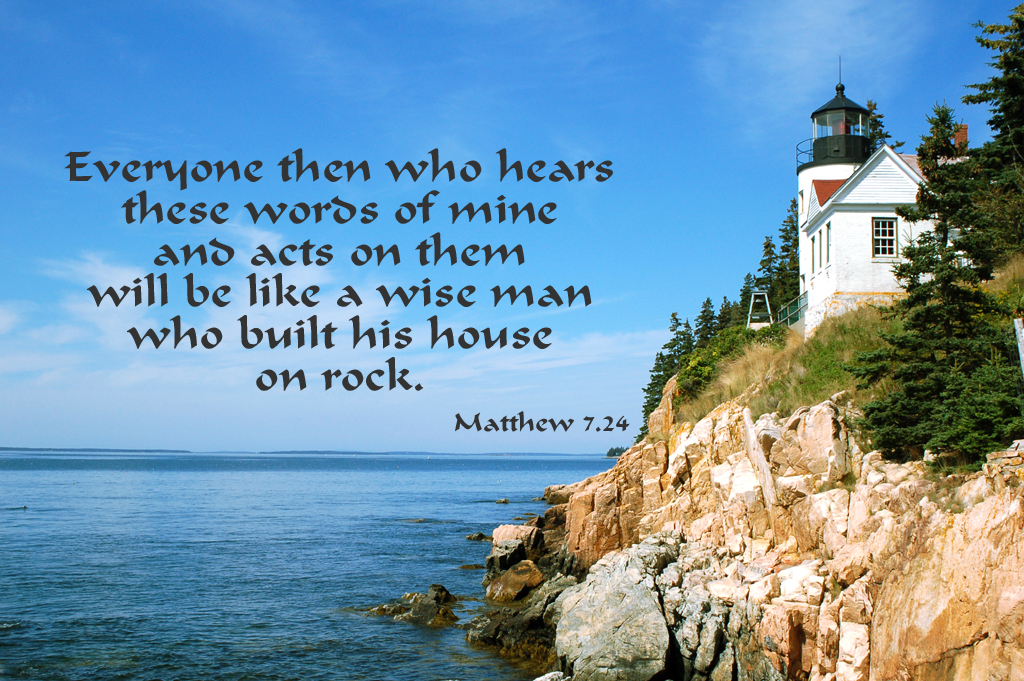 And acts on them will be like a wise man who built his house on rock