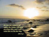 No one can come to me unless the Father who sent me draw him, and I will raise him on the last day.